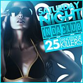 Saturday Night - in Da Club (25 Dancefloor Killers) by Various Artists