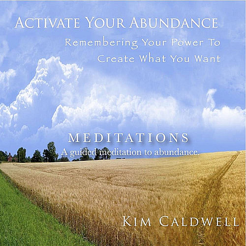 Activate Your Abundance Meditations by Kim Caldwell