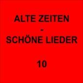 Alte Zeiten - Schöne Lieder 10 by Various Artists