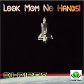 Look Mom No Hands! by Dj-Pipes