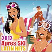 Apres Ski Latin Hits 2012 (Kuduro, Bachata, Salsa, Reggaeton) by Various Artists
