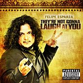 They're Not Gonna Laugh At You by Felipe Esparza