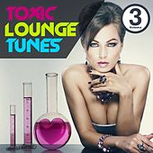 Toxic Lounge Tunes, Vol.3 (Bar, Cafe and Erotic Luxury Chill Out Player) by Various Artists