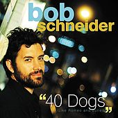 40 Dogs (Like Romeo and Juliet) by Bob Schneider