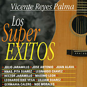 Vicente Reyes Palma. Los Super Éxitos by Various Artists