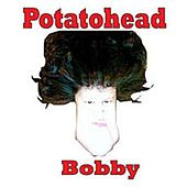 Potatohead Bobby by Potatohead Bobby