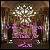 Classic Organ Music for Lent by Various Artists