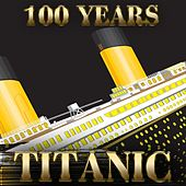 Titanic - 100 Years by Various Artists