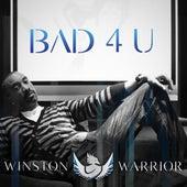 Bad 4 U - Single by Winston Warrior
