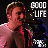 Good Life - Single by Logan Mize