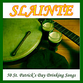 Slainte: 50 St. Patrick's Day Drinking Songs by Various Artists