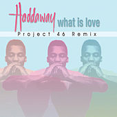 What Is Love (Project 46 Remix) by Haddaway