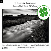 For Ever Fortune: Scottish Music in the 18th Century by Les Musiciens de Saint-Julien