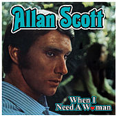 When I Needed a Woman by Scott Allan
