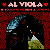 If You Love Me, Really Love Me by Al Viola