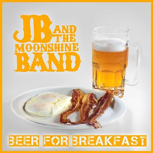 Beer For Breakfast - Single by JB and The Moonshine Band
