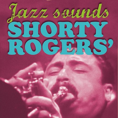 Shorty Rogers' Jazz Sounds by Shorty Rogers