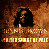 Whiter Shade Of Pale by Dennis Brown