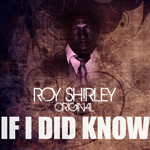 If I Did Know by Roy Shirley