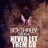 Never Let Them Go by Roy Shirley
