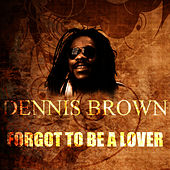 Forgot To Be A Lover by Dennis Brown