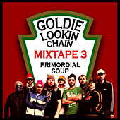Primordial Soup - Mixtape 3 by Goldie Lookin' Chain