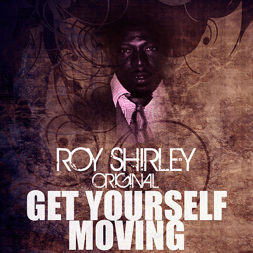Get Yourself Moving by Roy Shirley