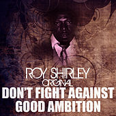 Don't Fight Against Good Ambition by Roy Shirley