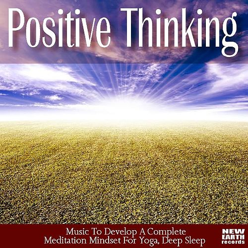Positive Thinking: Music To Develop A Complete Meditation Mindset For Yoga, Deep Sleep. Learn to Relax Weight Loss Program by Deep Sleep Positive Thinking: Music To Develop A Complete Meditation Mindset For Yoga