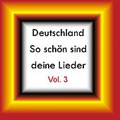 Deutschland - So schön sind deine Lieder Vol. 3 by Various Artists