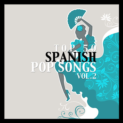 Top 50 Spanish Pop Songs Vol. 2 by Various Artists