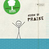 Seeds of Praise by Seeds Family Worship