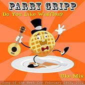 Do You Like Waffles? (Uke Mix) - Single by Parry Gripp