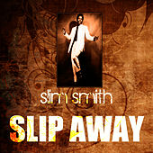 Slip Away by Slim Smith