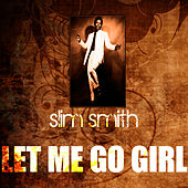 Let Me Go Girl by Slim Smith