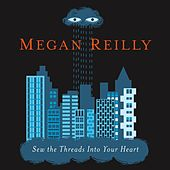 Sew the Threads Into Your Heart by Megan Reilly
