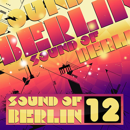 Sound of Berlin 12 - The Finest Club Sounds Selection of House, Electro, Minimal and Techno by Various Artists