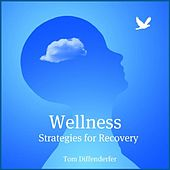 Wellness Strategies for Recovery by Tom Diffenderfer