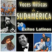 Voces Míticas de Sudamérica. 20 Éxitos Latinos by Various Artists