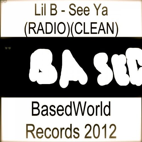 See Ya (RADIO)(CLEAN) - Single by Lil B
