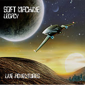 Live Adventures by Soft Machine Legacy
