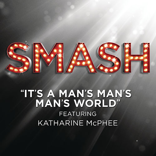It's A Man's Man's Man's World (SMASH Cast Version featuring Katharine McPhee) by SMASH Cast