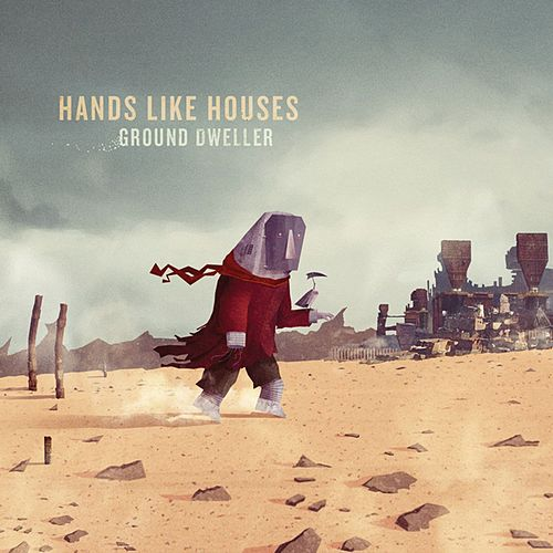 Ground Dweller by Hands Like Houses