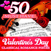 50 Must Have Valentine's Day Classical Romance Pieces by Various Artists