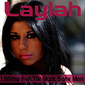 I Wanna Feel the Music Some More by Laylah