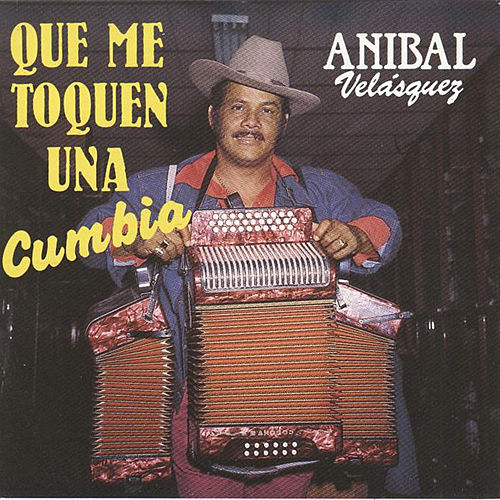 Que Me Toquen una Cumbia by Anibal Velasquez