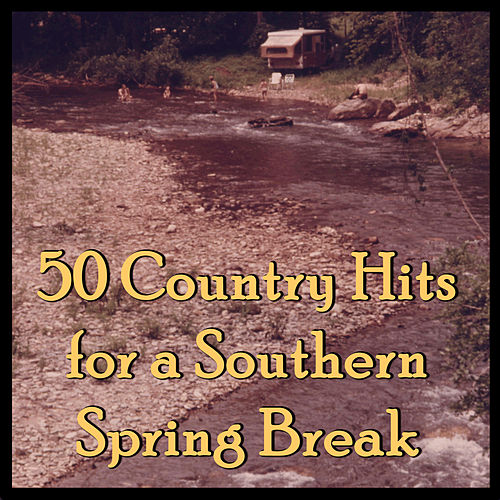 50 Country Hits for a Southern Spring Break by Various Artists
