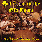 Hot Time in the Old Town: 50 Beloved Drinking Songs by Various Artists