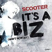 It's a Biz (Ain't Nobody) by Scooter