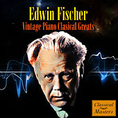 Vintage Piano Classical Greats by Edwin Fischer